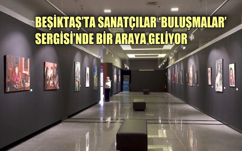 Beşiktaş'ta sanatçılar 'Buluşmalar' sergisi'nde bir araya geliyor