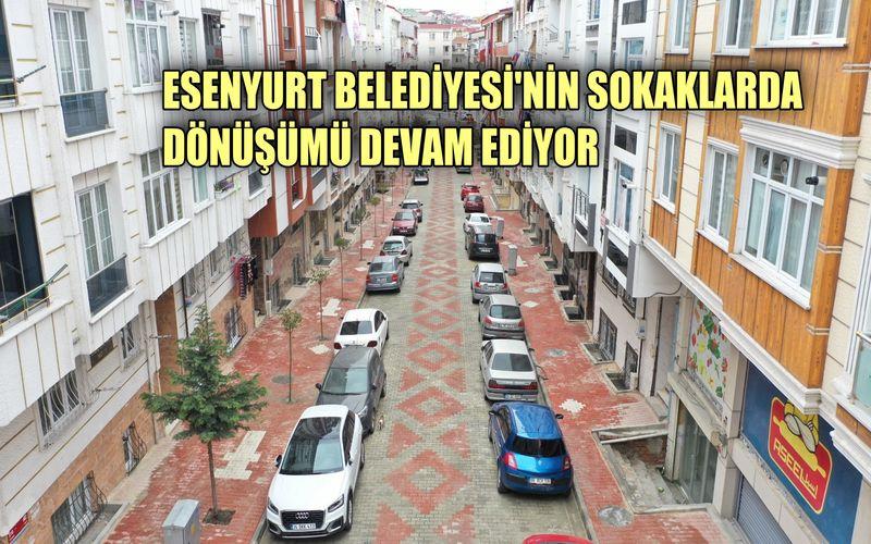 Esenyurt'ta sokaklarda dönüşüm devam ediyor
