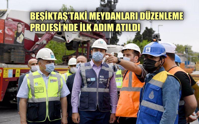 Beşiktaş'ta meydanları düzenleme projesinde ilk adım atıldı