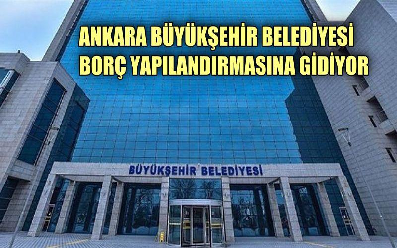 Ankara Büyükşehir Belediyesi borç yapılandırmasına gidiyor