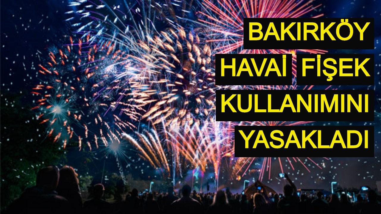 Bakırköy havai fişek kullanımını yasakladı.