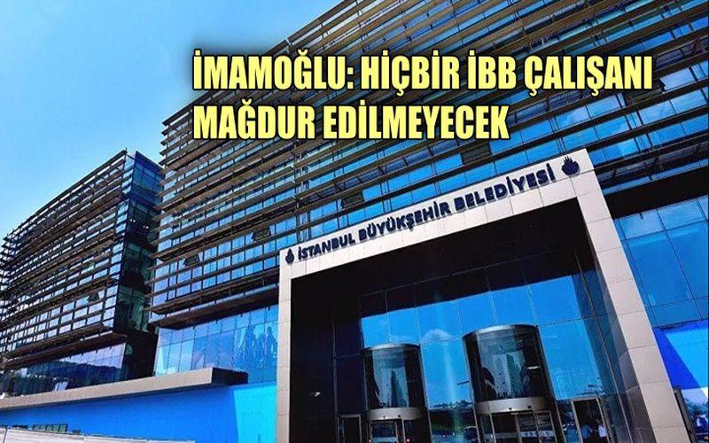 Ekrem İmamoğlu: Hiçbir İBB çalışanı mağdur edilmeyecek