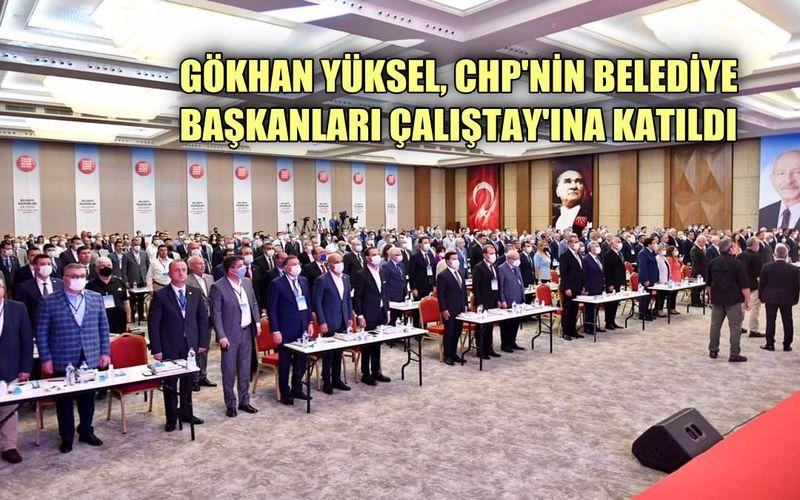 Gökhan Yüksel, CHP'nin Belediye Başkanları Çalıştayı'na katıldı