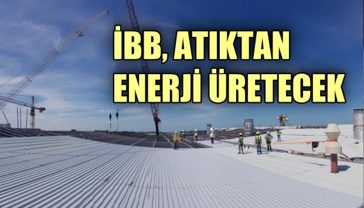 İBB, atıktan enerji üretecek