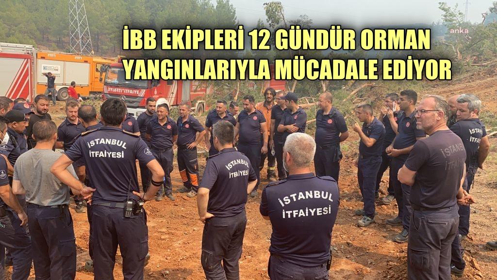 İBB ekipleri 12 gündür yangınlarla mücadele ediyor