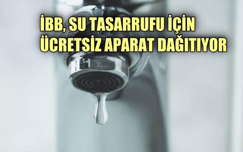 İBB, su tasarrufu için ücretsiz aparat dağıtıyor