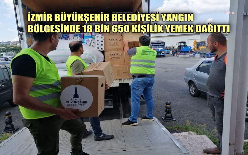İzmir Büyükşehir Belediyesi yangın bölgesinde 18 bin 650 kişilik yemek dağıttı