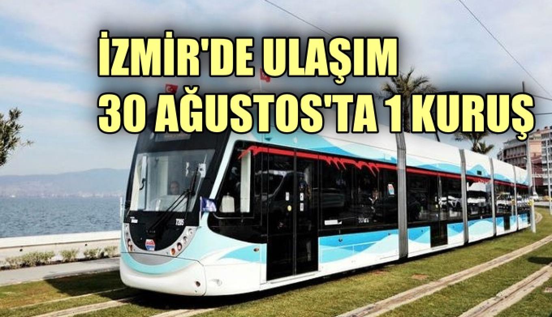 İzmir'de 30 Ağustos Zafer Bayramı'nda toplu ulaşım 1 kuruş