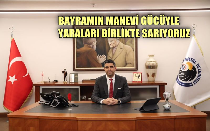 """Kartal Belediye Başkanı Gökhan Yüksel; """"Bayramın manevi gücüyle yaraları birlikte sarıyoruz"""""""