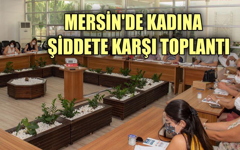Mersin Büyükşehir Belediyesi, artan kadına şiddet vakalarıyla ilgili toplandı