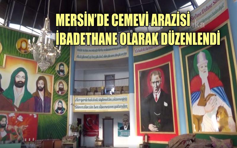 Mersin'de Cemevi arazisi ibadethane olarak düzenlendi