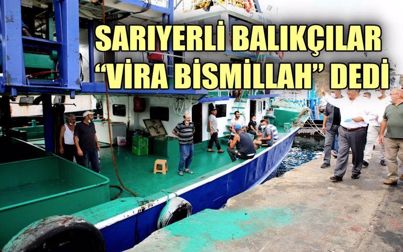 """Sarıyerli balıkçılar """"Vira Bismillah"""" dedi"""